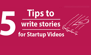 5 tips on How to Write Great Stories for Startup Videos
