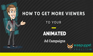 How to Get More Viewers to Your Animated Ad Campaigns
