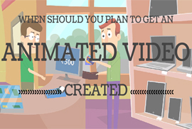When Should You Plan to Get an Animated Video Created?